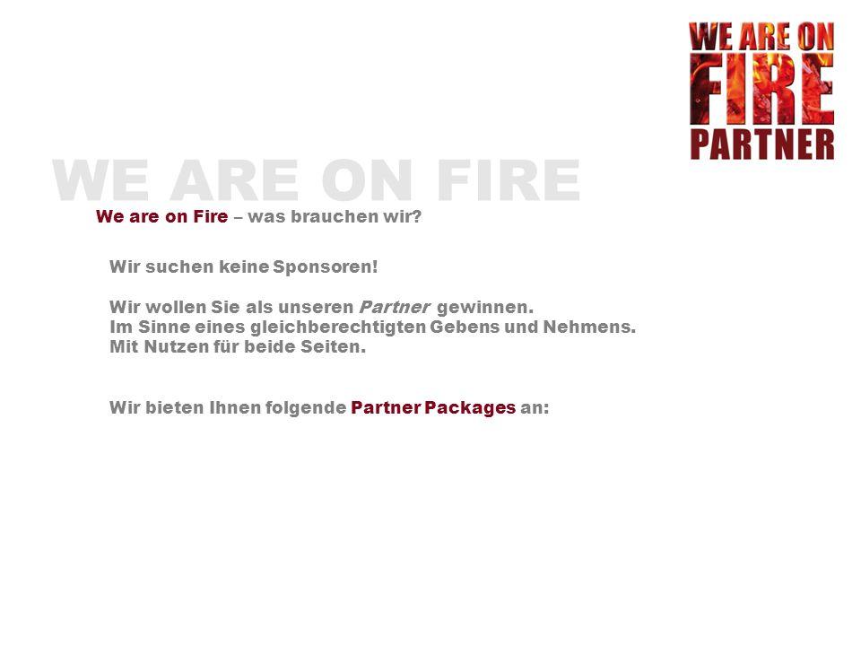 WE ARE ON FIRE We are on Fire wird von einer erfahrenen Organisation geleitet.