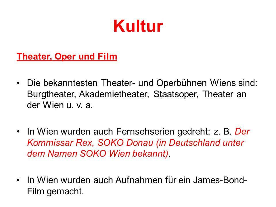 Kultur Theater, Oper und Film Die bekanntesten Theater- und Operbühnen Wiens sind: Burgtheater, Akademietheater, Staatsoper, Theater an der Wien u.
