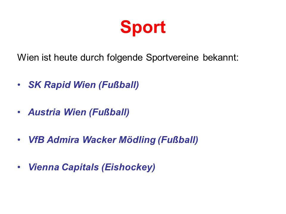 Sport Wien ist heute durch folgende Sportvereine bekannt: SK Rapid Wien (Fußball) Austria Wien (Fußball) VfB Admira Wacker Mödling (Fußball) Vienna Capitals (Eishockey)
