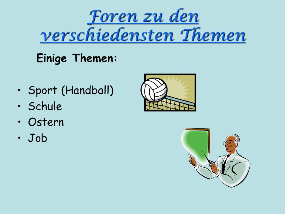 Foren zu den verschiedensten Themen Einige Themen: Sport (Handball) Schule Ostern Job