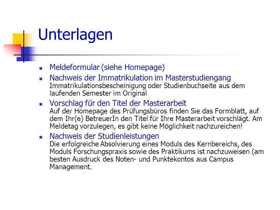 Unterlagen Meldeformular (siehe Homepage) Nachweis der Immatrikulation im Masterstudiengang Immatrikulationsbescheinigung oder Studienbuchseite aus de