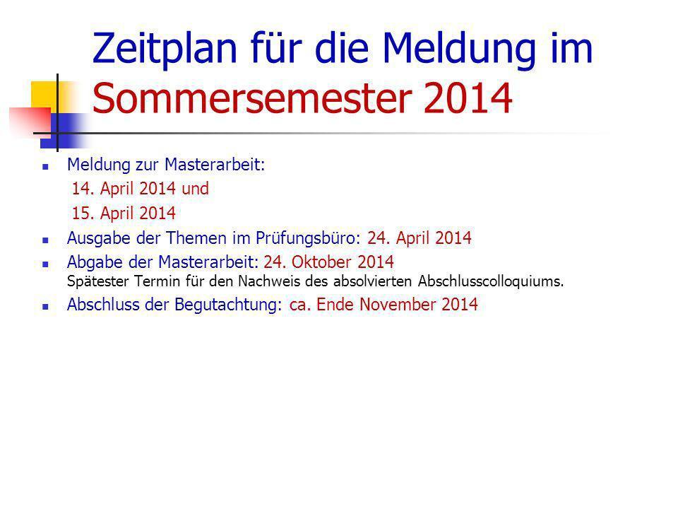 Zeitplan für die Meldung im Sommersemester 2014 Meldung zur Masterarbeit: 14. April 2014 und 15. April 2014 Ausgabe der Themen im Prüfungsbüro: 24. Ap