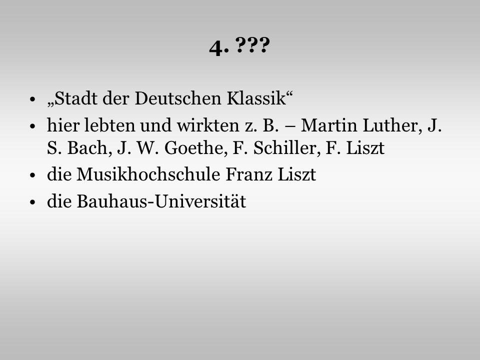 4. . Stadt der Deutschen Klassik hier lebten und wirkten z.