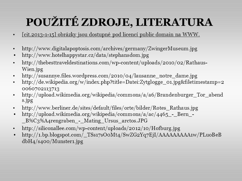 POUŽITÉ ZDROJE, LITERATURA [cit.2013-1-15] obrázky jsou dostupné pod licencí public domain na WWW.