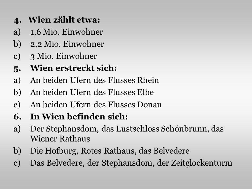 4. Wien zählt etwa: a)1,6 Mio. Einwohner b)2,2 Mio.