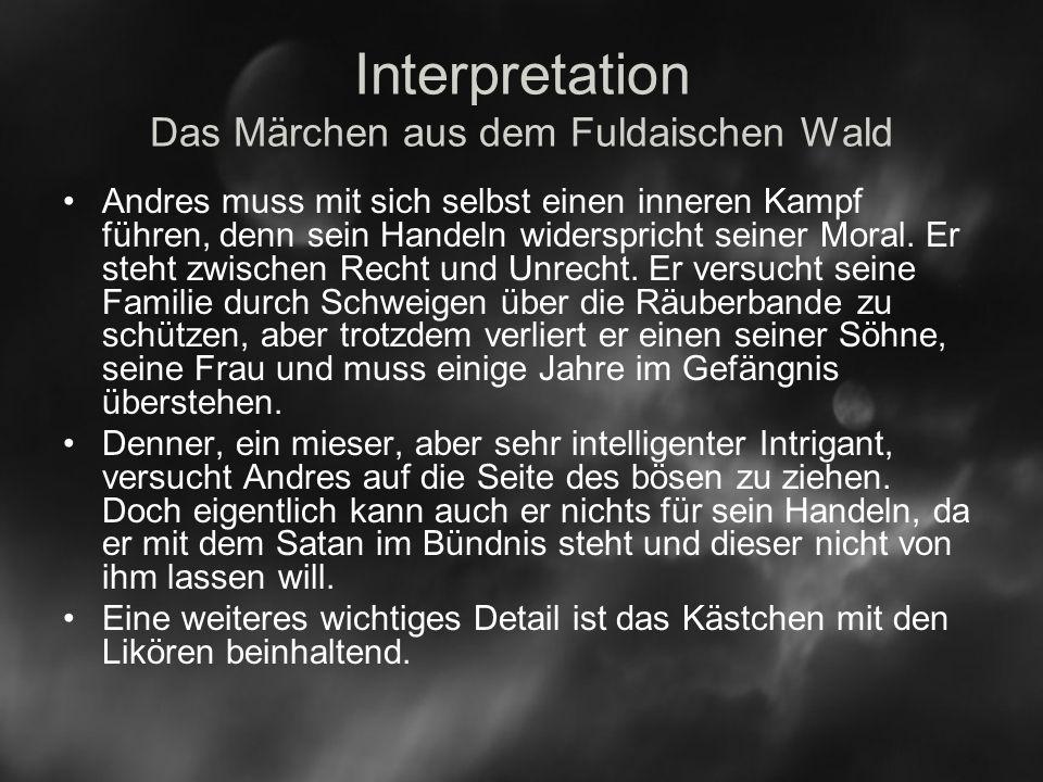 Interpretation Das Märchen aus dem Fuldaischen Wald Andres muss mit sich selbst einen inneren Kampf führen, denn sein Handeln widerspricht seiner Moral.