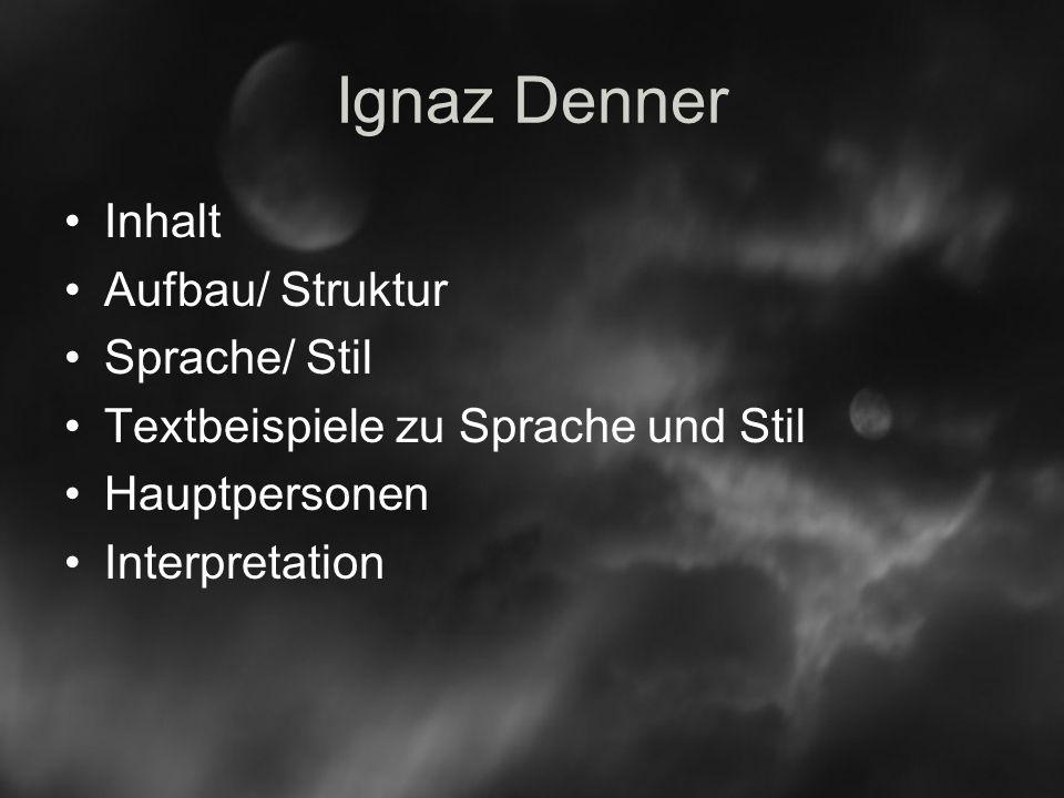 Ignaz Denner Inhalt Aufbau/ Struktur Sprache/ Stil Textbeispiele zu Sprache und Stil Hauptpersonen Interpretation