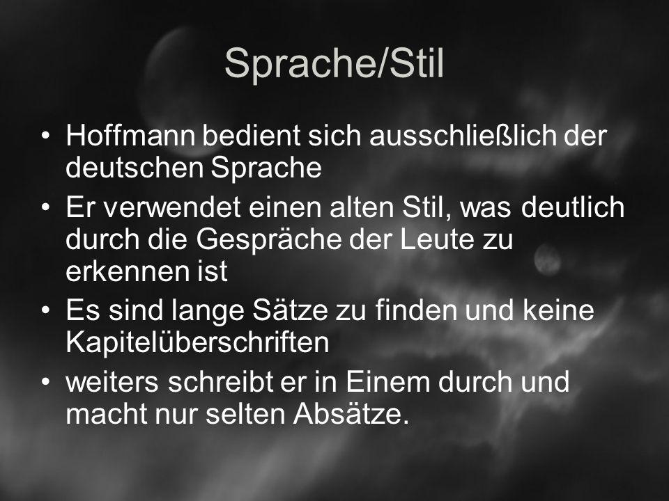 Sprache/Stil Hoffmann bedient sich ausschließlich der deutschen Sprache Er verwendet einen alten Stil, was deutlich durch die Gespräche der Leute zu erkennen ist Es sind lange Sätze zu finden und keine Kapitelüberschriften weiters schreibt er in Einem durch und macht nur selten Absätze.