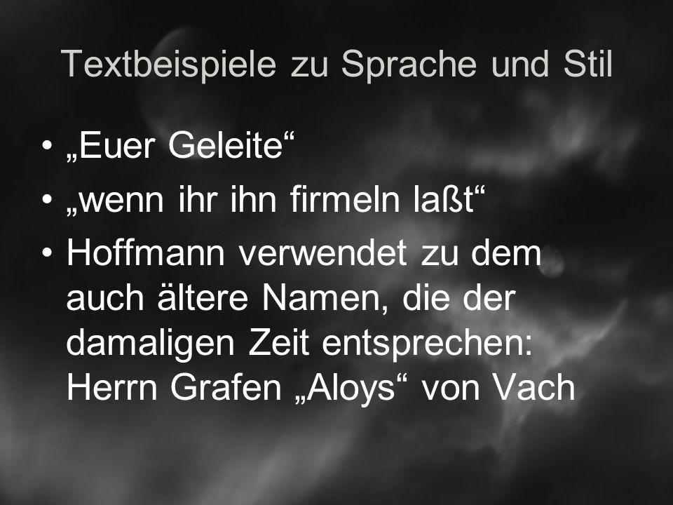 Textbeispiele zu Sprache und Stil Euer Geleite wenn ihr ihn firmeln laßt Hoffmann verwendet zu dem auch ältere Namen, die der damaligen Zeit entsprechen: Herrn Grafen Aloys von Vach