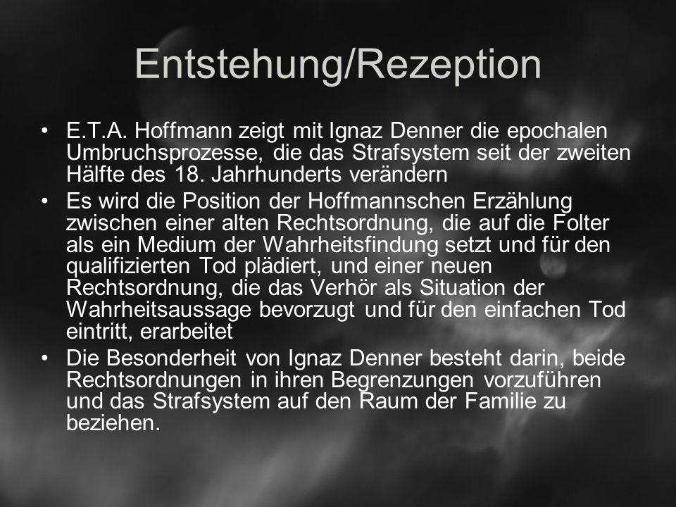 Entstehung/Rezeption E.T.A. Hoffmann zeigt mit Ignaz Denner die epochalen Umbruchsprozesse, die das Strafsystem seit der zweiten Hälfte des 18. Jahrhu