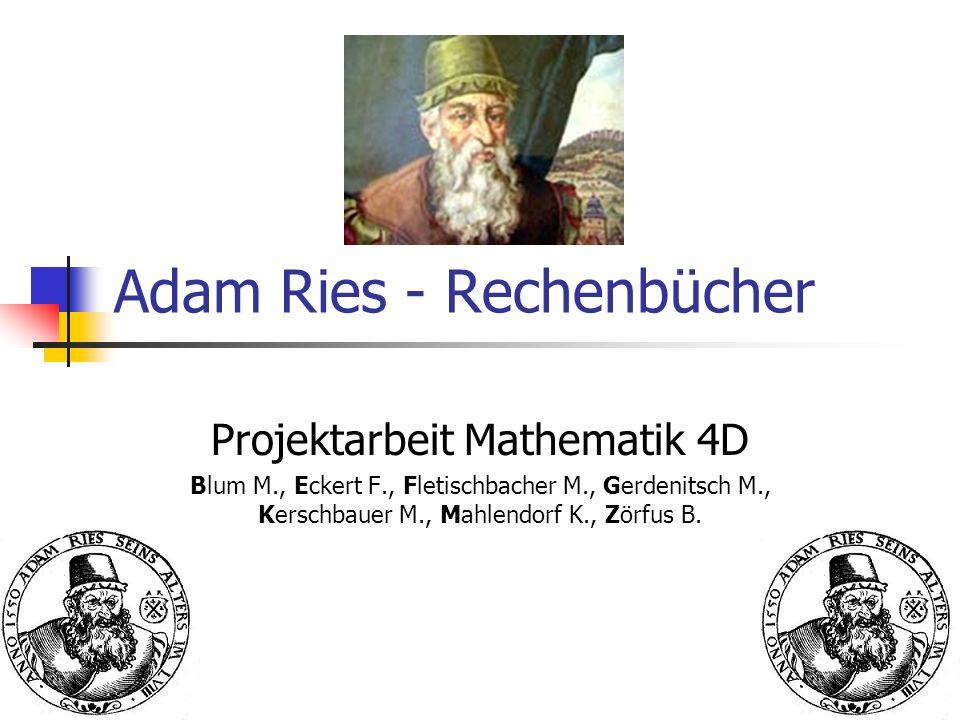 Die Rechenbücher 1518 Ries lebte in Erfurt und verfasste seine Rechenbücher in deutscher Sprache.