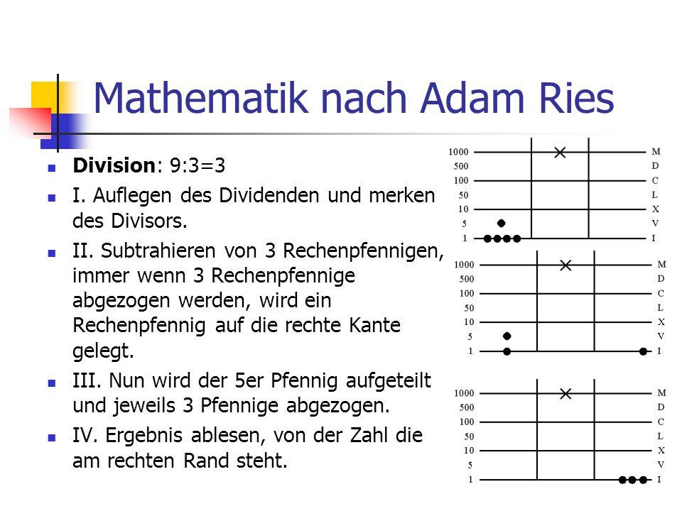 Mathematik nach Adam Ries Division: 9:3=3 I. Auflegen des Dividenden und merken des Divisors. II. Subtrahieren von 3 Rechenpfennigen, immer wenn 3 Rec