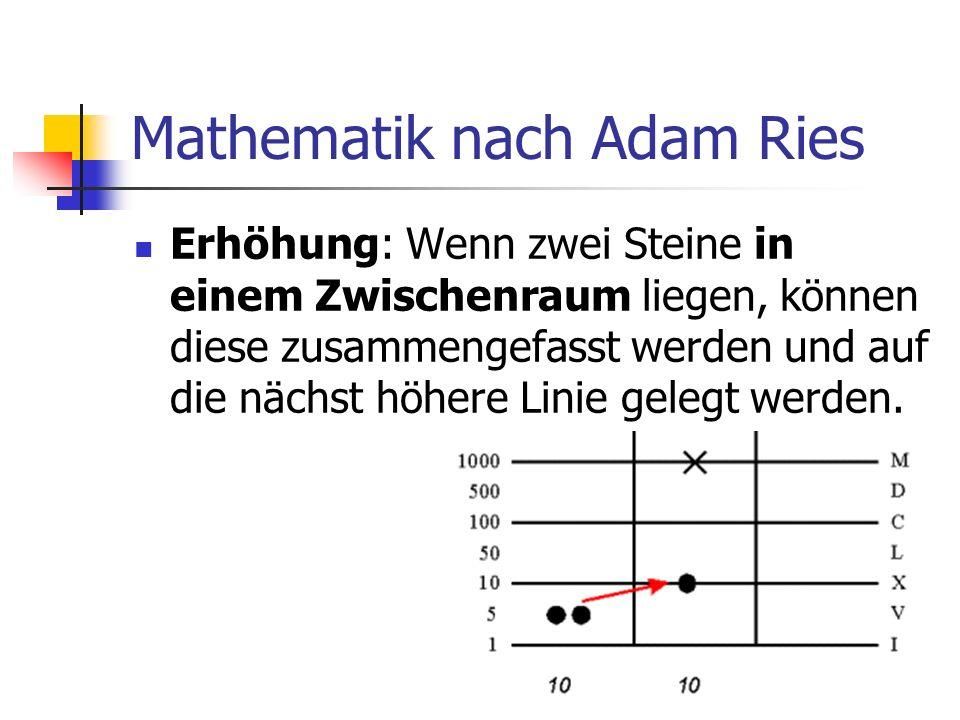 Mathematik nach Adam Ries Erhöhung: Wenn zwei Steine in einem Zwischenraum liegen, können diese zusammengefasst werden und auf die nächst höhere Linie