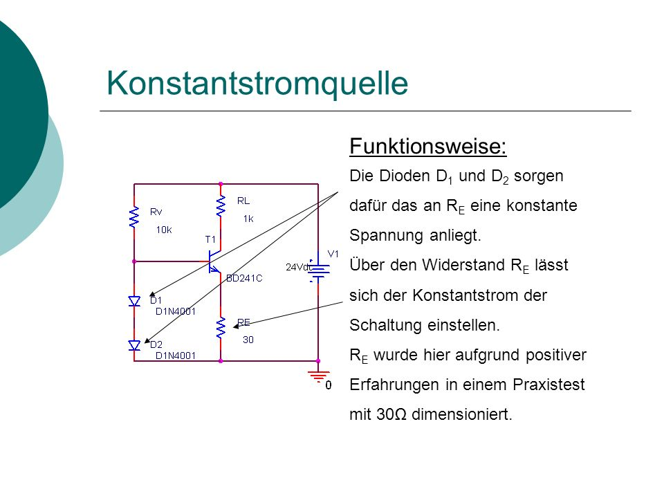 Funktionsweise: Die Dioden D 1 und D 2 sorgen dafür das an R E eine konstante Spannung anliegt.