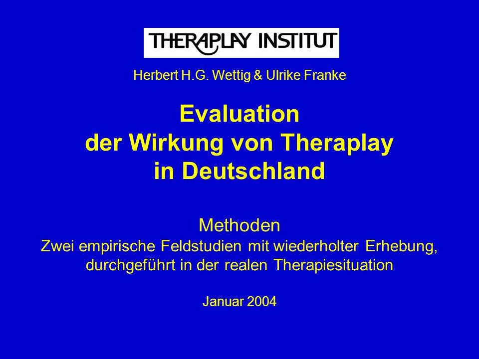 Herbert H.G. Wettig & Ulrike Franke Evaluation der Wirkung von Theraplay in Deutschland Methoden Zwei empirische Feldstudien mit wiederholter Erhebung
