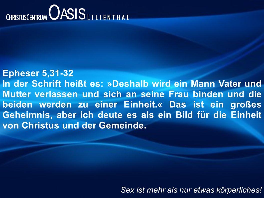 Epheser 5,31-32 In der Schrift heißt es: »Deshalb wird ein Mann Vater und Mutter verlassen und sich an seine Frau binden und die beiden werden zu eine