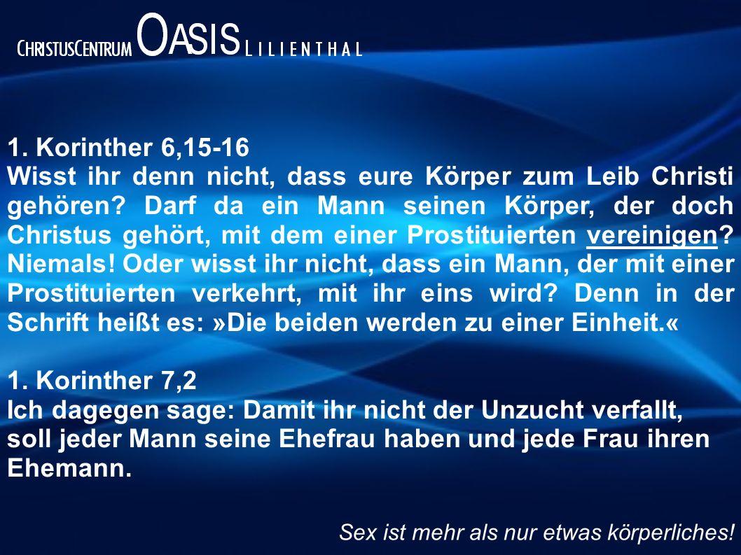 1. Korinther 6,15-16 Wisst ihr denn nicht, dass eure Körper zum Leib Christi gehören? Darf da ein Mann seinen Körper, der doch Christus gehört, mit de