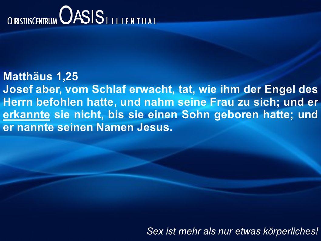 Matthäus 1,25 Josef aber, vom Schlaf erwacht, tat, wie ihm der Engel des Herrn befohlen hatte, und nahm seine Frau zu sich; und er erkannte sie nicht,
