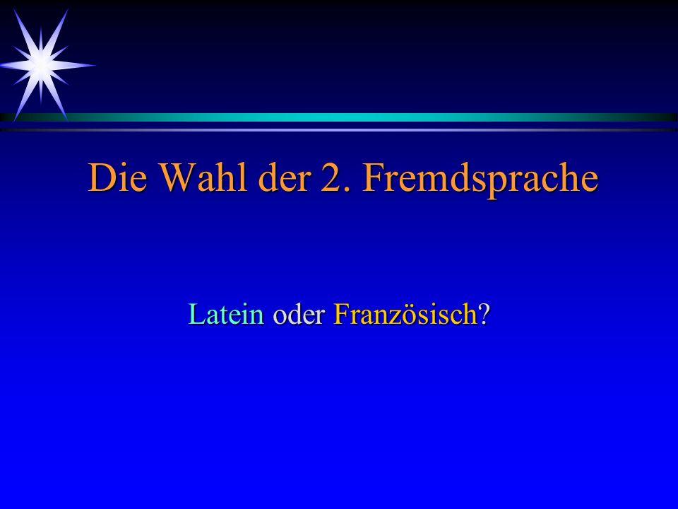 Die Wahl der 2. Fremdsprache Die Wahl der 2. Fremdsprache Latein oder Französisch?