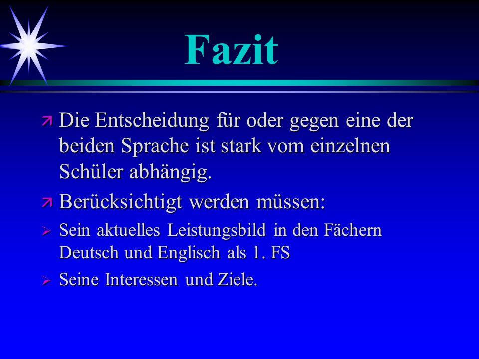 Fazit Fazit ä Die Entscheidung für oder gegen eine der beiden Sprache ist stark vom einzelnen Schüler abhängig. ä Berücksichtigt werden müssen: Sein a