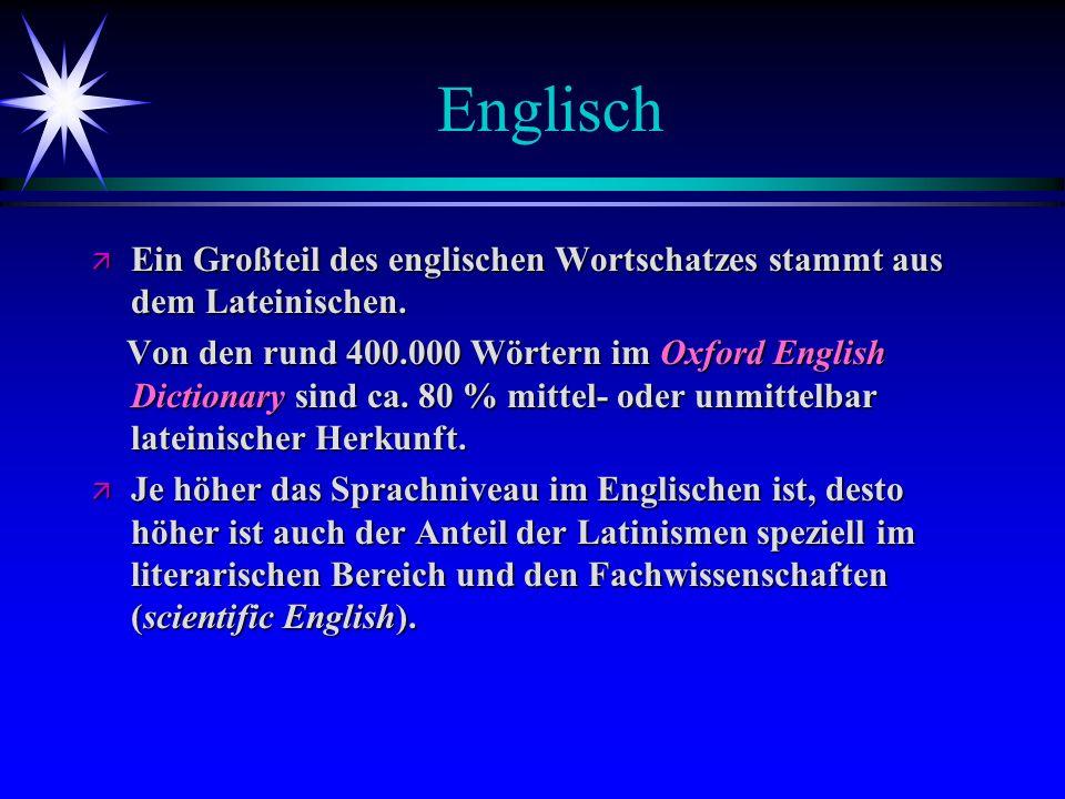 Englisch ä Ein Großteil des englischen Wortschatzes stammt aus dem Lateinischen. Von den rund 400.000 Wörtern im Oxford English Dictionary sind ca. 80