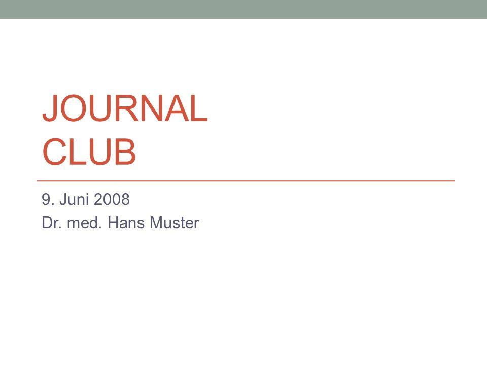 JOURNAL CLUB 9. Juni 2008 Dr. med. Hans Muster