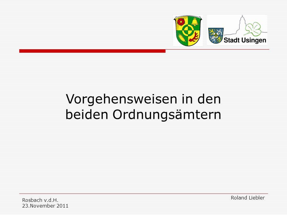 Rosbach v.d.H. 23.November 2011 Roland Liebler Vorgehensweisen in den beiden Ordnungsämtern