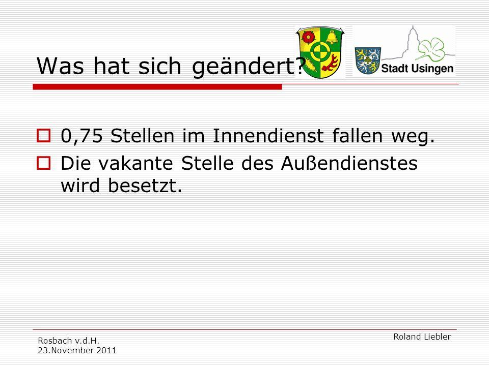 Rosbach v.d.H.23.November 2011 Roland Liebler Was hat sich geändert.
