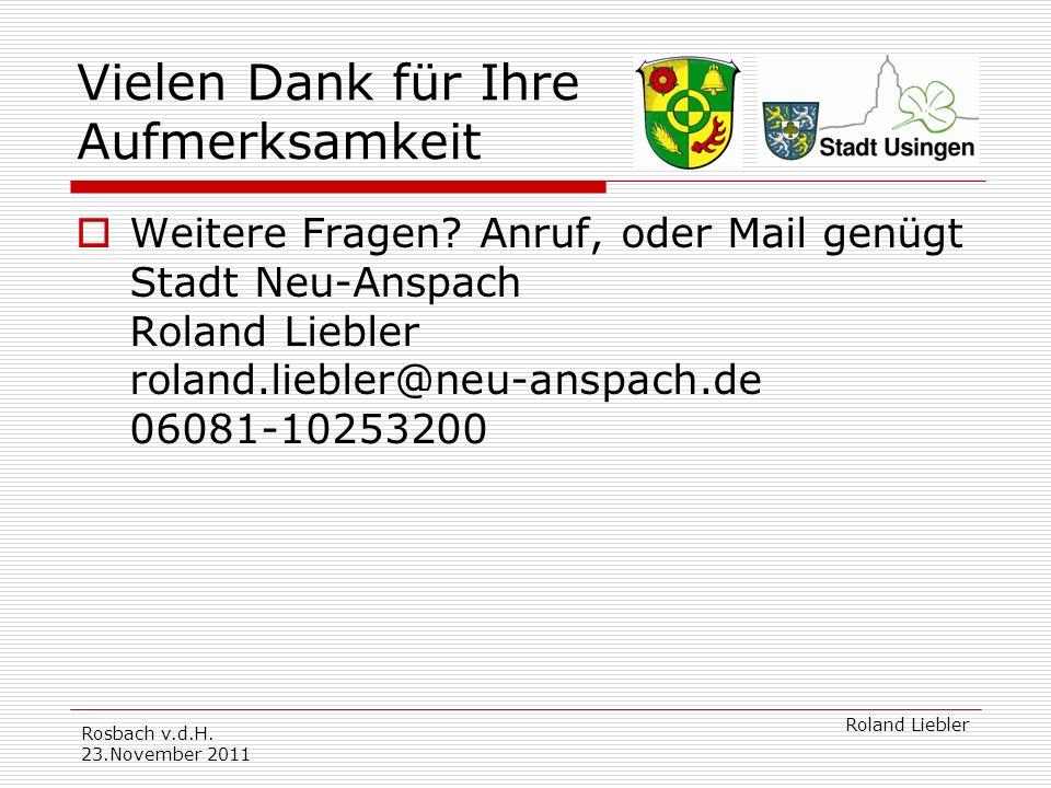 Rosbach v.d.H.23.November 2011 Roland Liebler Vielen Dank für Ihre Aufmerksamkeit Weitere Fragen.