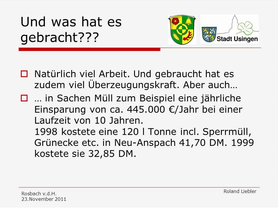 Rosbach v.d.H.23.November 2011 Roland Liebler Und was hat es gebracht??.