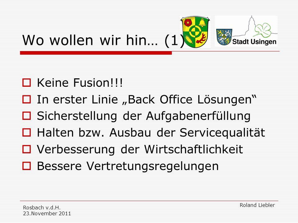 Rosbach v.d.H.23.November 2011 Roland Liebler Wo wollen wir hin… (1) Keine Fusion!!.