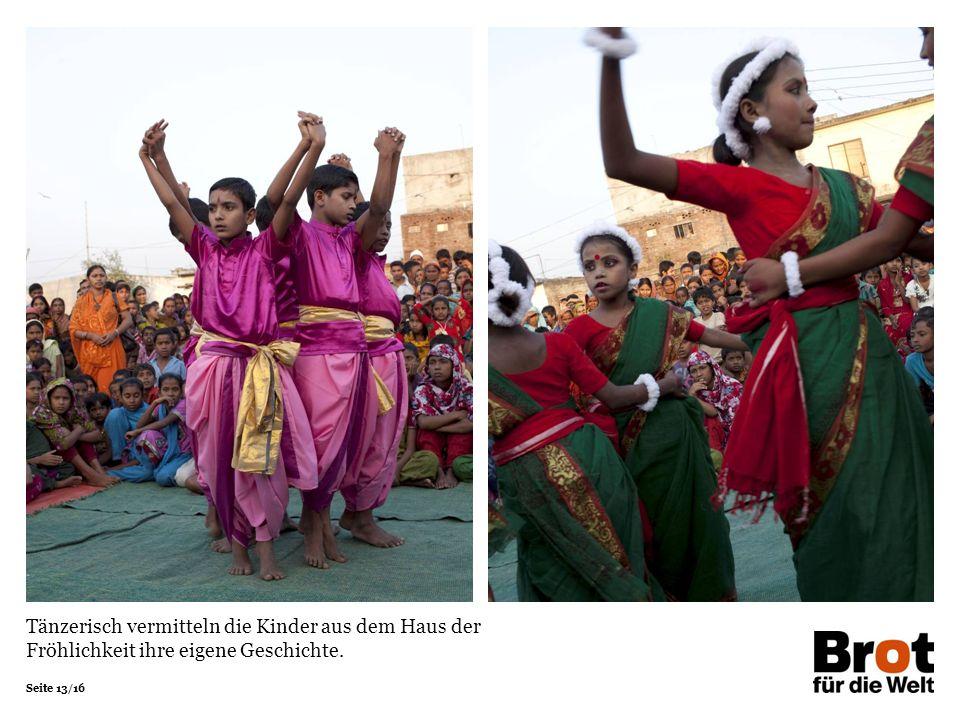 Seite 13/16 Tänzerisch vermitteln die Kinder aus dem Haus der Fröhlichkeit ihre eigene Geschichte.