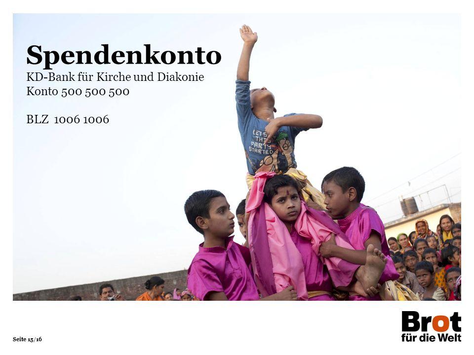Seite 15/16 Spendenkonto KD-Bank für Kirche und Diakonie Konto 500 500 500 BLZ 1006 1006