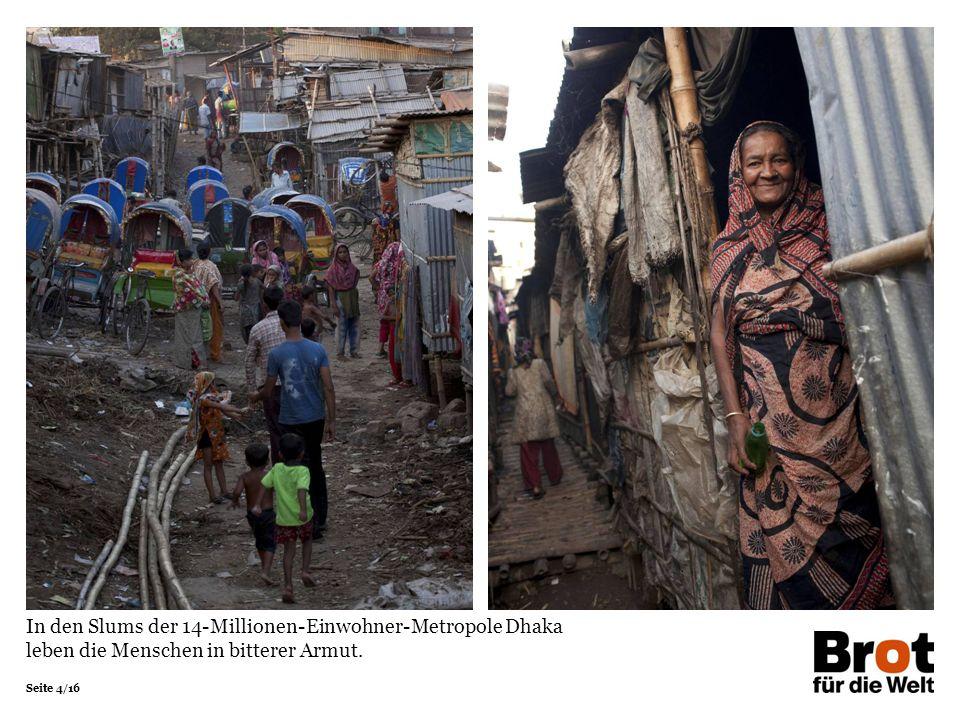 Seite 4/16 In den Slums der 14-Millionen-Einwohner-Metropole Dhaka leben die Menschen in bitterer Armut.