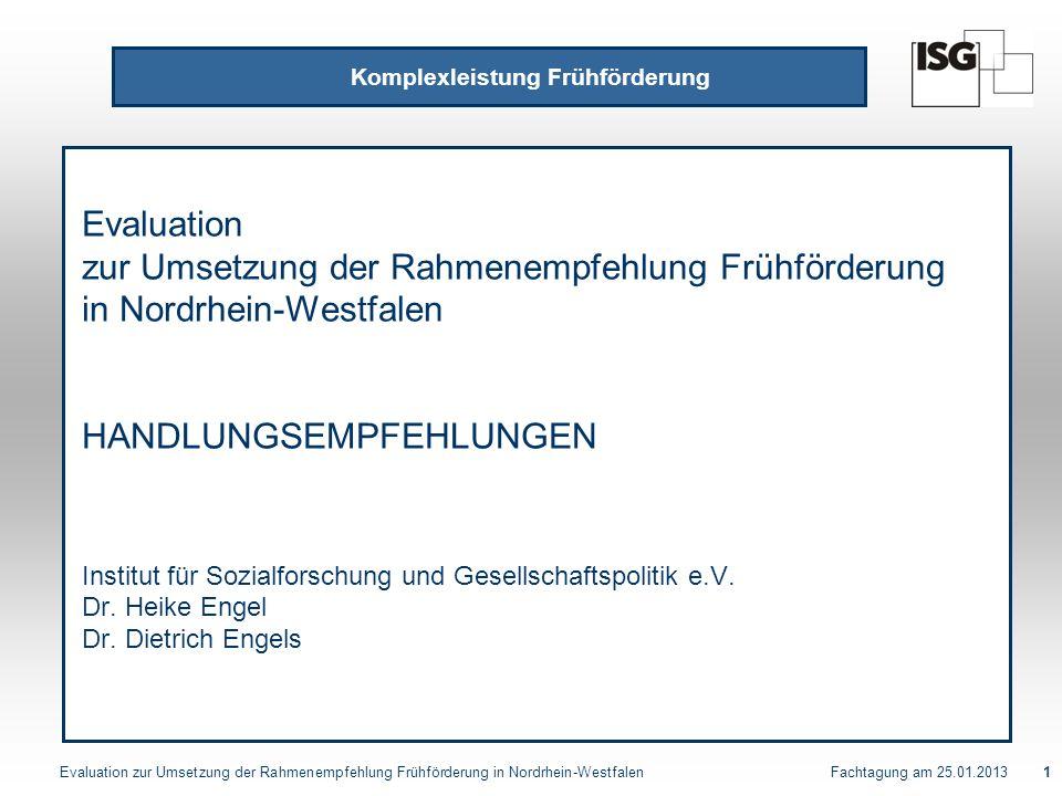 Evaluation zur Umsetzung der Rahmenempfehlung Frühförderung in Nordrhein-Westfalen Fachtagung am 25.01.20131 Evaluation zur Umsetzung der Rahmenempfeh