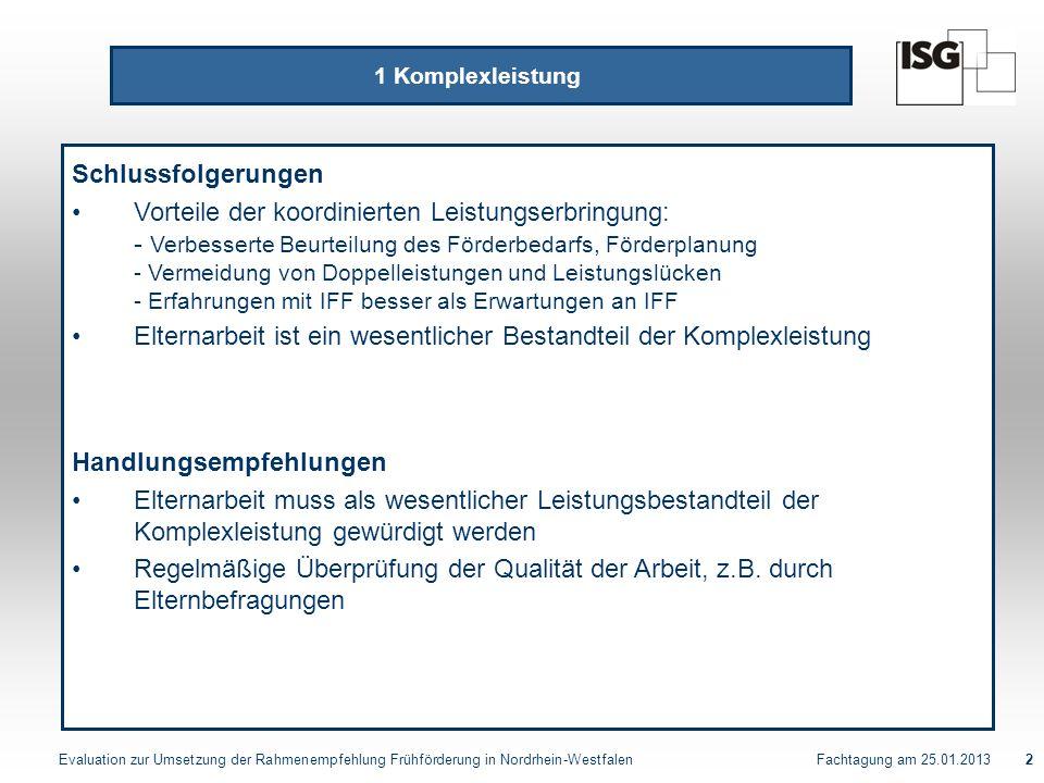 Evaluation zur Umsetzung der Rahmenempfehlung Frühförderung in Nordrhein-Westfalen Fachtagung am 25.01.20132 1 Komplexleistung Schlussfolgerungen Vort