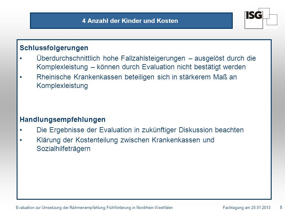 Evaluation zur Umsetzung der Rahmenempfehlung Frühförderung in Nordrhein-Westfalen Fachtagung am 25.01.20135 4 Anzahl der Kinder und Kosten Schlussfol