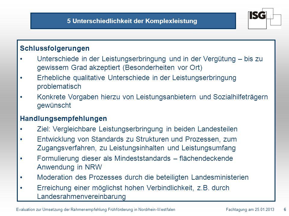 Evaluation zur Umsetzung der Rahmenempfehlung Frühförderung in Nordrhein-Westfalen Fachtagung am 25.01.20136 5 Unterschiedlichkeit der Komplexleistung