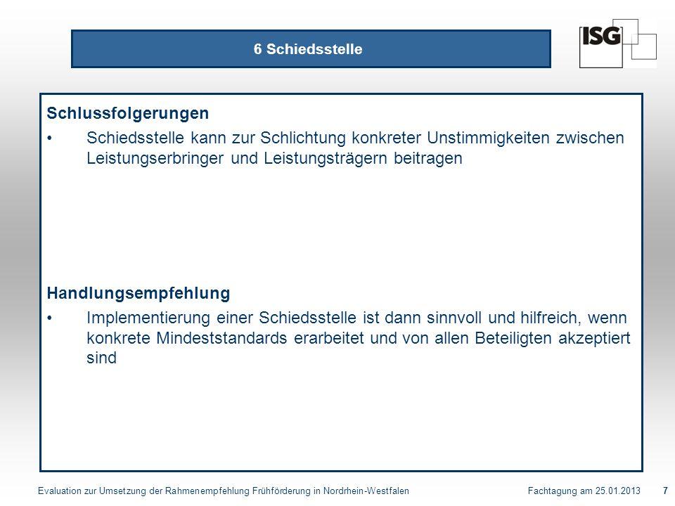 Evaluation zur Umsetzung der Rahmenempfehlung Frühförderung in Nordrhein-Westfalen Fachtagung am 25.01.20137 6 Schiedsstelle Schlussfolgerungen Schied