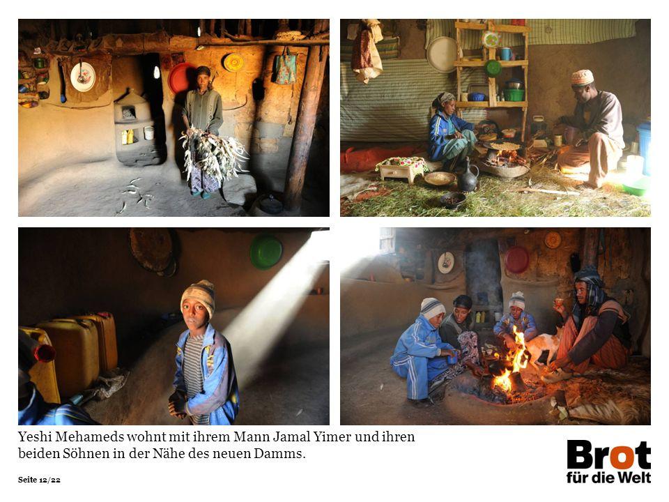 Seite 12/22 Yeshi Mehameds wohnt mit ihrem Mann Jamal Yimer und ihren beiden Söhnen in der Nähe des neuen Damms.