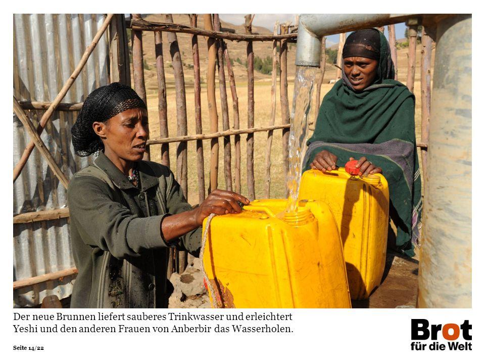 Seite 14/22 Der neue Brunnen liefert sauberes Trinkwasser und erleichtert Yeshi und den anderen Frauen von Anberbir das Wasserholen.