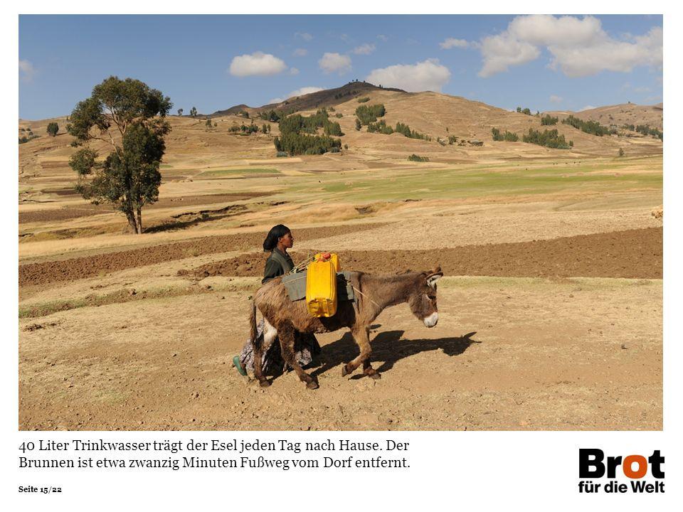 Seite 15/22 40 Liter Trinkwasser trägt der Esel jeden Tag nach Hause.