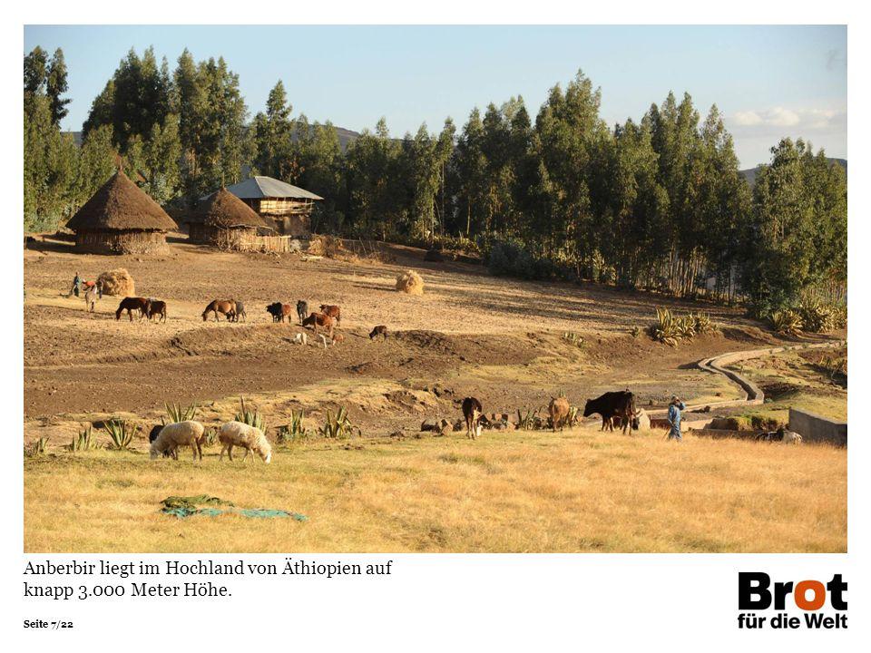 Seite 7/22 Anberbir liegt im Hochland von Äthiopien auf knapp 3.000 Meter Höhe.