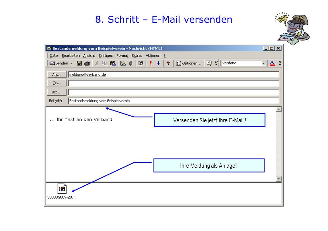 8. Schritt – E-Mail versenden Ihre Meldung als Anlage ! Versenden Sie jetzt Ihre E-Mail !