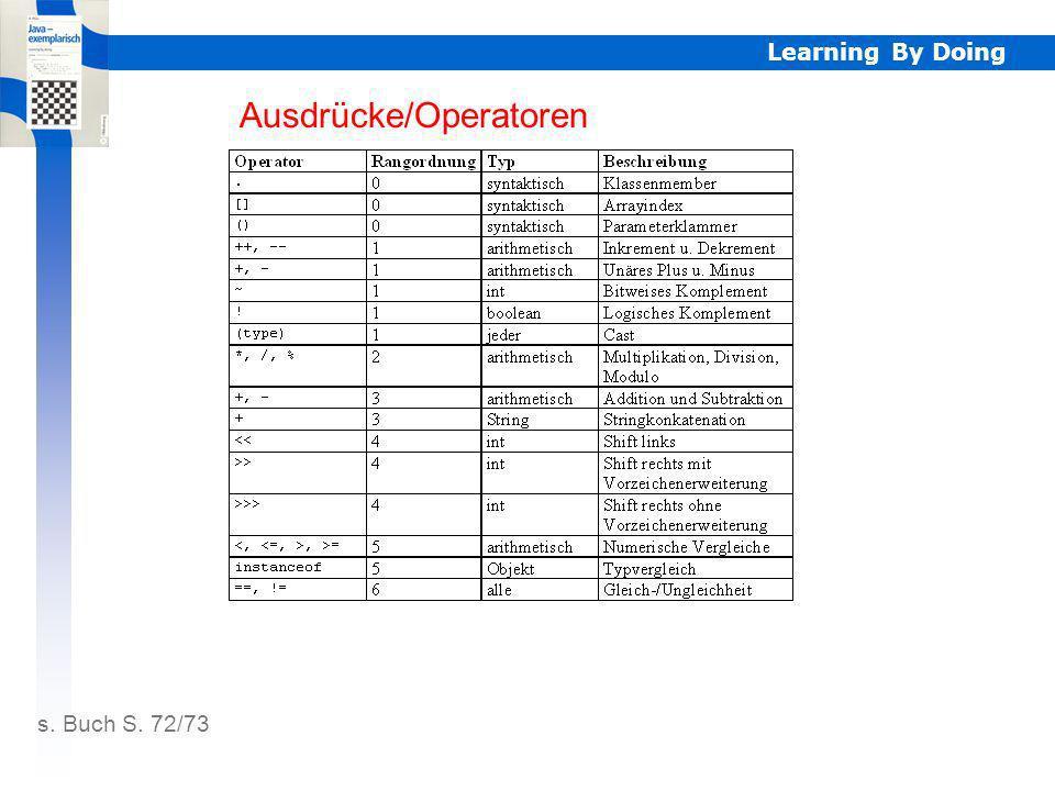 Learning By Doing Ausdrücke/Operatoren s. Buch S. 72/73 Ausdrücke/Operatoren