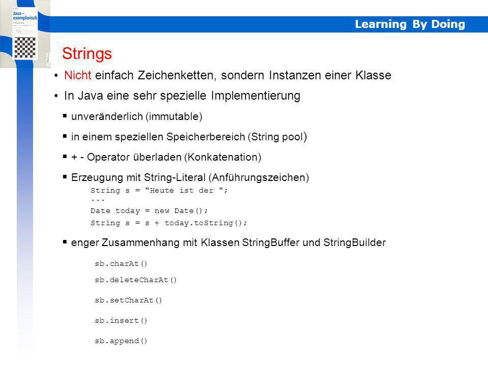 Learning By Doing Strings Nicht einfach Zeichenketten, sondern Instanzen einer Klasse In Java eine sehr spezielle Implementierung unveränderlich (immu