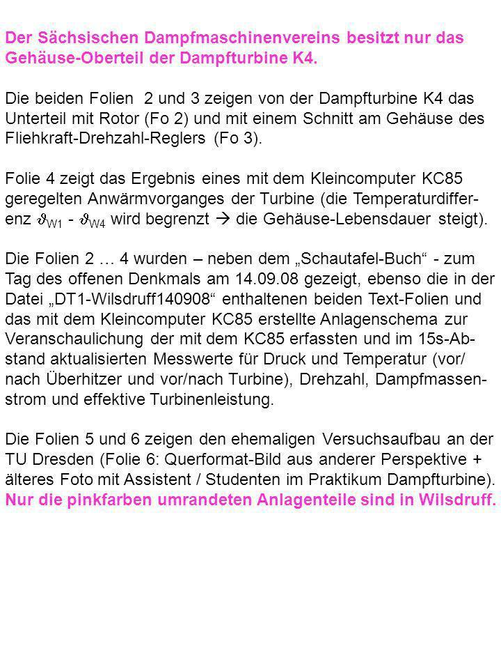 Der Sächsischen Dampfmaschinenvereins besitzt nur das Gehäuse-Oberteil der Dampfturbine K4. Die beiden Folien 2 und 3 zeigen von der Dampfturbine K4 d