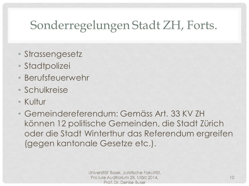 Universität Basel, Juristische Fakultät, Pro Iure Auditorium 28. März 2014, Prof. Dr. Denise Buser 10 Sonderregelungen Stadt ZH, Forts. Strassengesetz