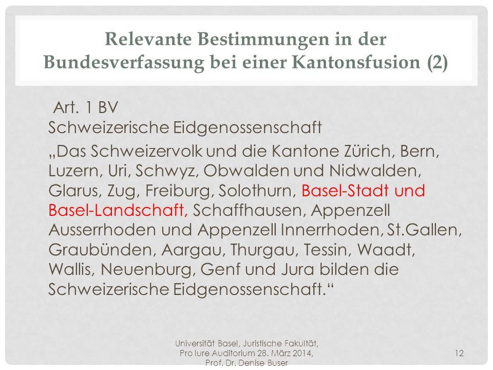 Universität Basel, Juristische Fakultät, Pro Iure Auditorium 28. März 2014, Prof. Dr. Denise Buser 12 Relevante Bestimmungen in der Bundesverfassung b