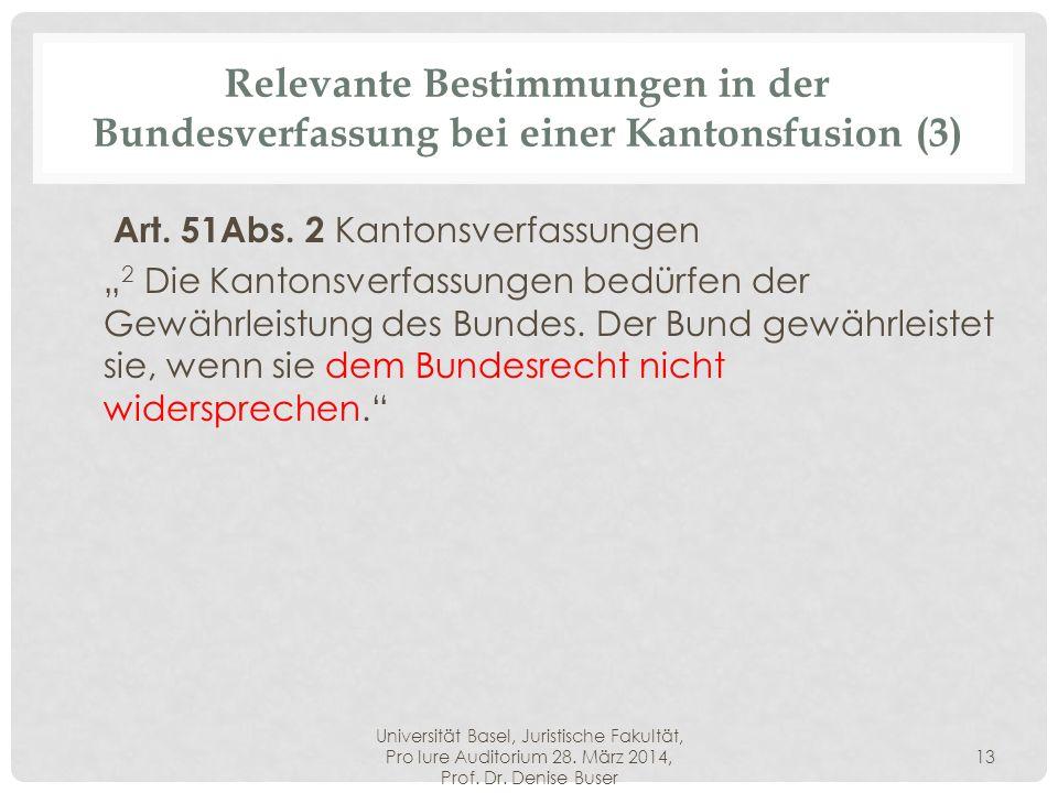 Universität Basel, Juristische Fakultät, Pro Iure Auditorium 28. März 2014, Prof. Dr. Denise Buser 13 Relevante Bestimmungen in der Bundesverfassung b